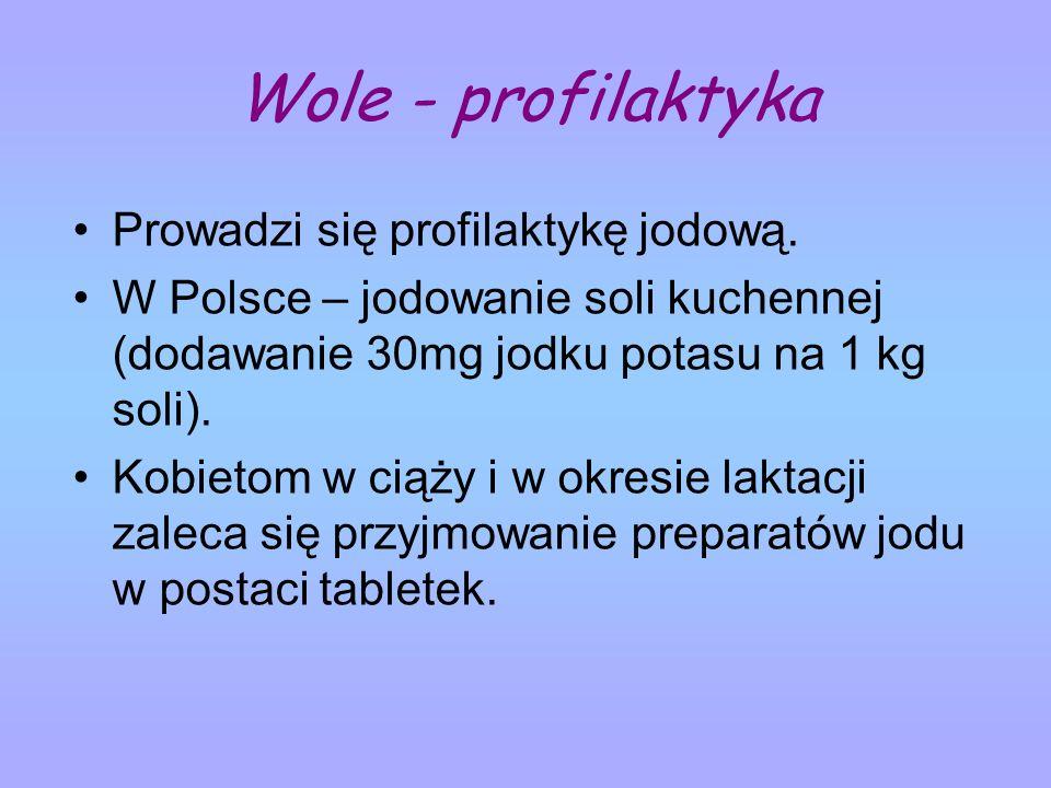Wole - profilaktyka Prowadzi się profilaktykę jodową.
