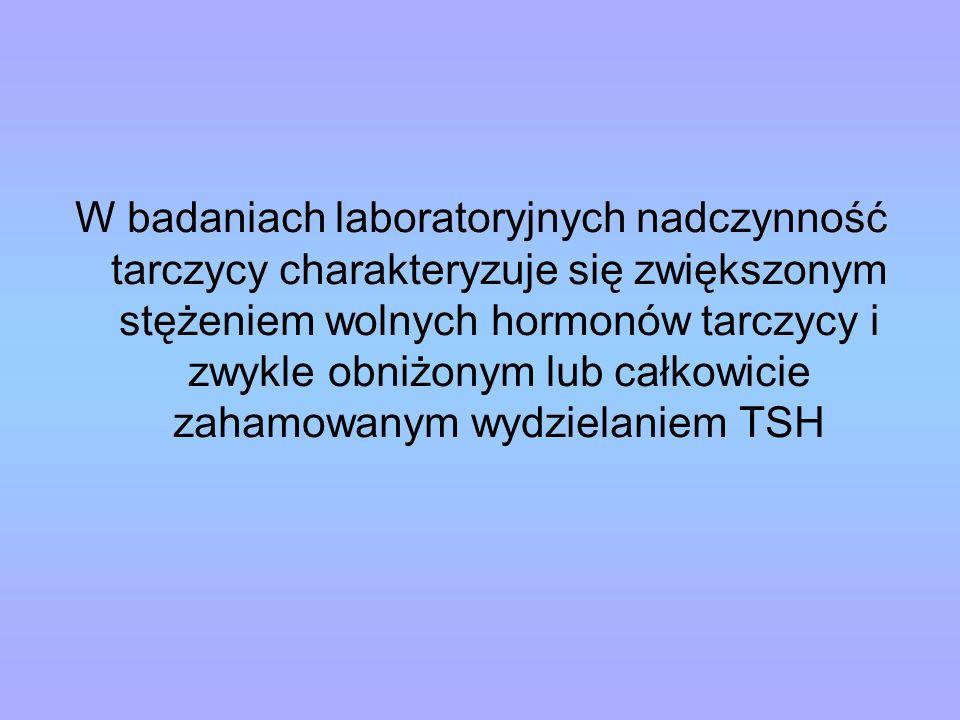 W badaniach laboratoryjnych nadczynność tarczycy charakteryzuje się zwiększonym stężeniem wolnych hormonów tarczycy i zwykle obniżonym lub całkowicie zahamowanym wydzielaniem TSH