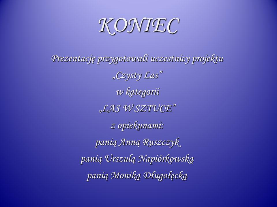 """KONIEC Prezentację przygotowali uczestnicy projektu """"Czysty Las"""