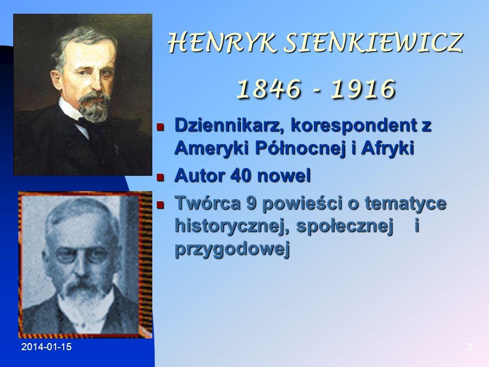 HENRYK SIENKIEWICZ 1846 - 1916 Dziennikarz, korespondent z Ameryki Północnej i Afryki. Autor 40 nowel.