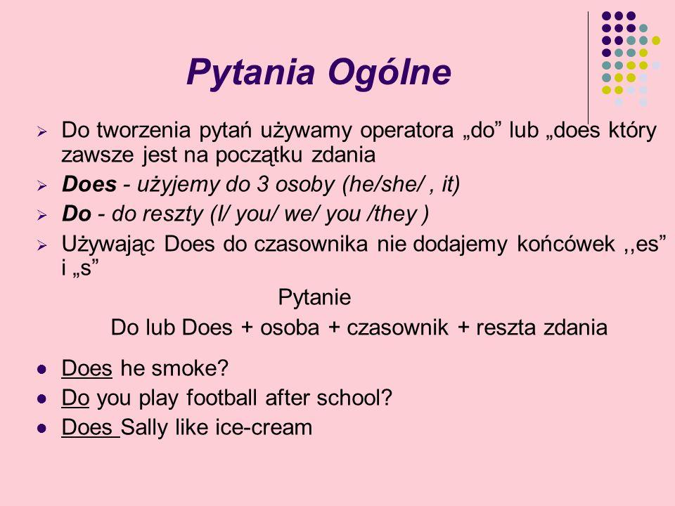"""Pytania Ogólne Do tworzenia pytań używamy operatora """"do lub """"does który zawsze jest na początku zdania."""