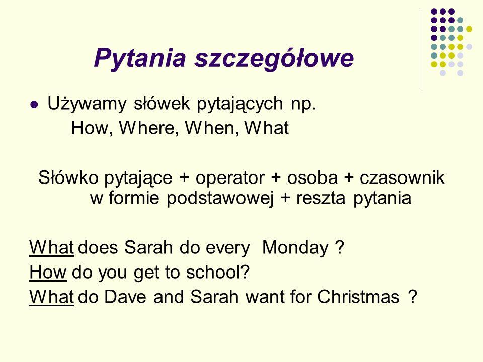 Pytania szczegółowe Używamy słówek pytających np.