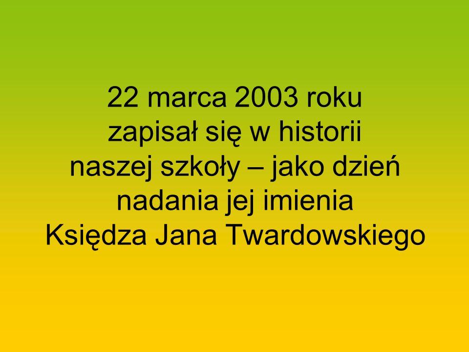 22 marca 2003 roku zapisał się w historii naszej szkoły – jako dzień nadania jej imienia Księdza Jana Twardowskiego