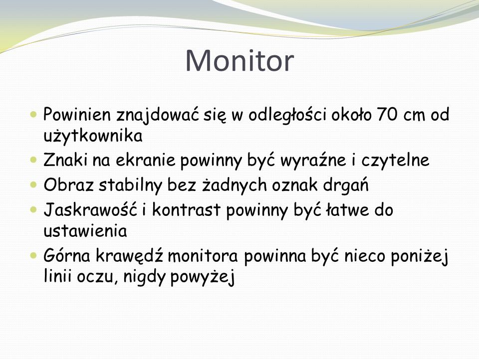 Monitor Powinien znajdować się w odległości około 70 cm od użytkownika