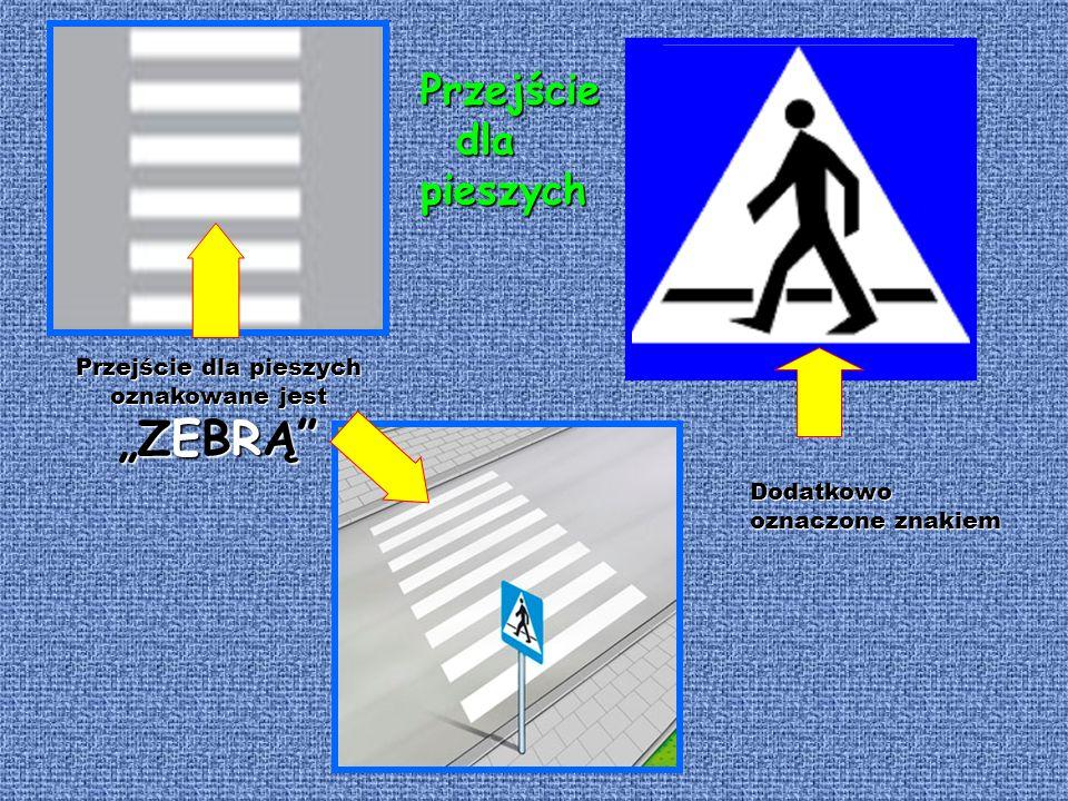 """Przejście dla pieszych oznakowane jest """"ZEBRĄ"""