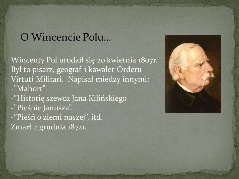 O Wincencie Polu… Wincenty Pol urodził się 20 kwietnia 1807r.