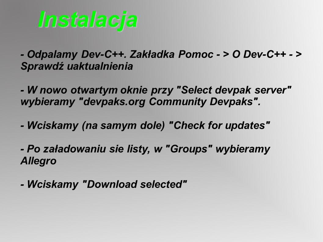 Instalacja- Odpalamy Dev-C++. Zakładka Pomoc - > O Dev-C++ - > Sprawdź uaktualnienia.