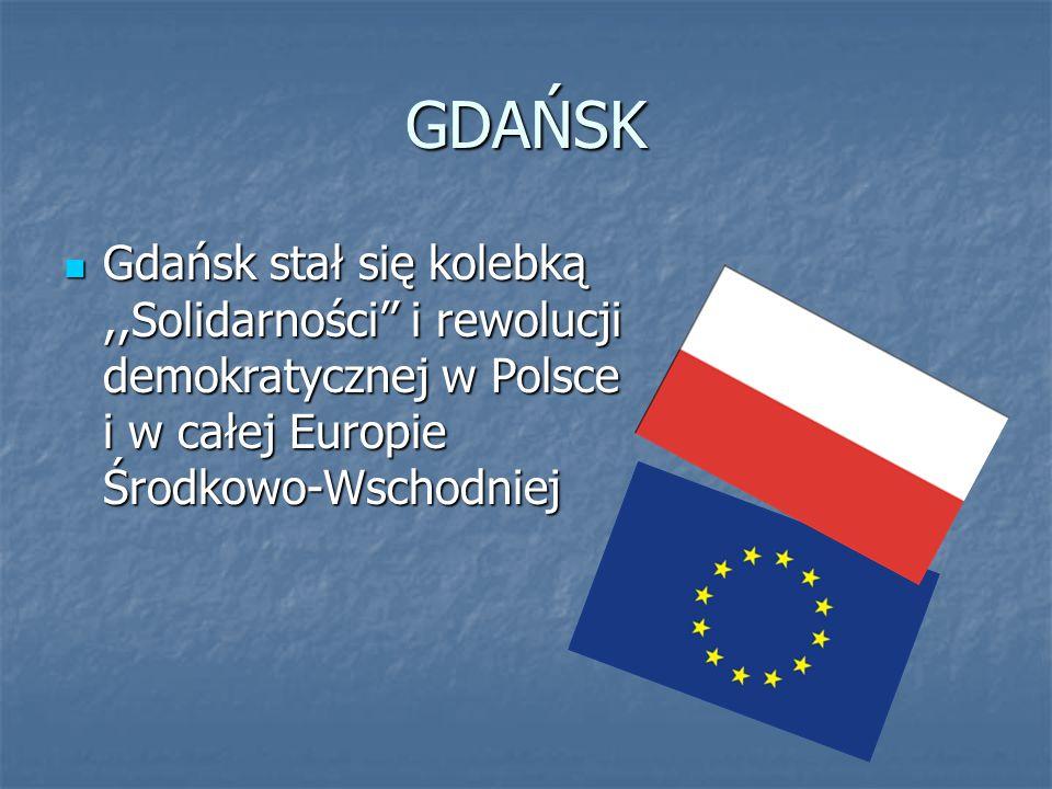 GDAŃSK Gdańsk stał się kolebką ,,Solidarności'' i rewolucji demokratycznej w Polsce i w całej Europie Środkowo-Wschodniej.
