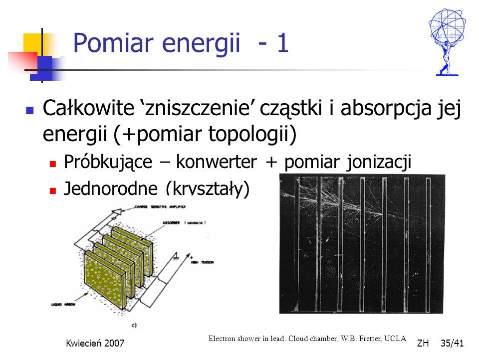Pomiar energii - 1 Całkowite 'zniszczenie' cząstki i absorpcja jej energii (+pomiar topologii) Próbkujące – konwerter + pomiar jonizacji.
