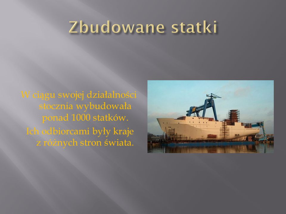 Zbudowane statki W ciągu swojej działalności stocznia wybudowała ponad 1000 statków.