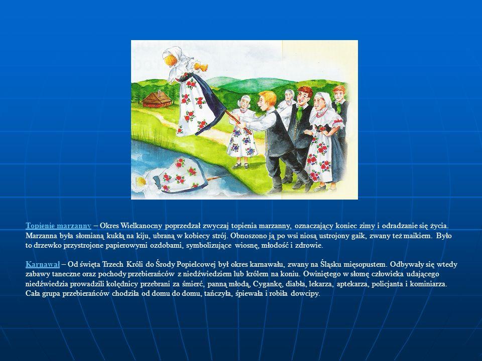 Topienie marzanny – Okres Wielkanocny poprzedzał zwyczaj topienia marzanny, oznaczający koniec zimy i odradzanie się życia. Marzanna była słomianą kukłą na kiju, ubraną w kobiecy strój. Obnoszono ją po wsi niosą ustrojony gaik, zwany też maikiem. Było to drzewko przystrojone papierowymi ozdobami, symbolizujące wiosnę, młodość i zdrowie.