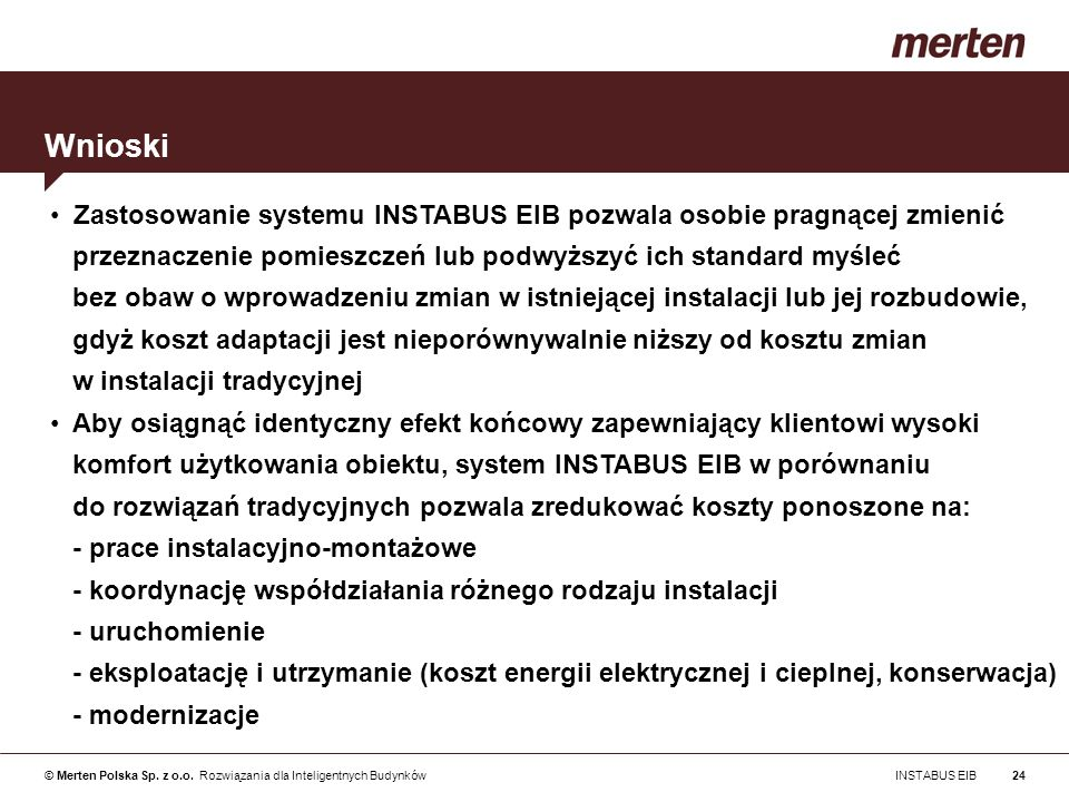 Wnioski Zastosowanie systemu INSTABUS EIB pozwala osobie pragnącej zmienić. przeznaczenie pomieszczeń lub podwyższyć ich standard myśleć.