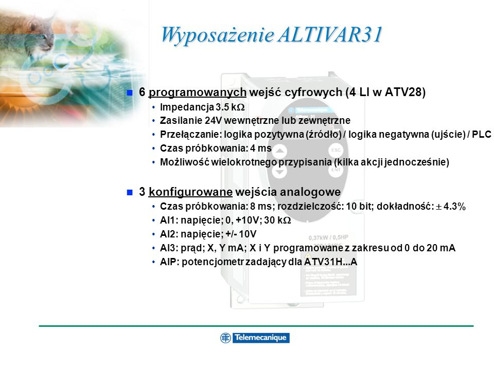 Wyposażenie ALTIVAR31 6 programowanych wejść cyfrowych (4 LI w ATV28)