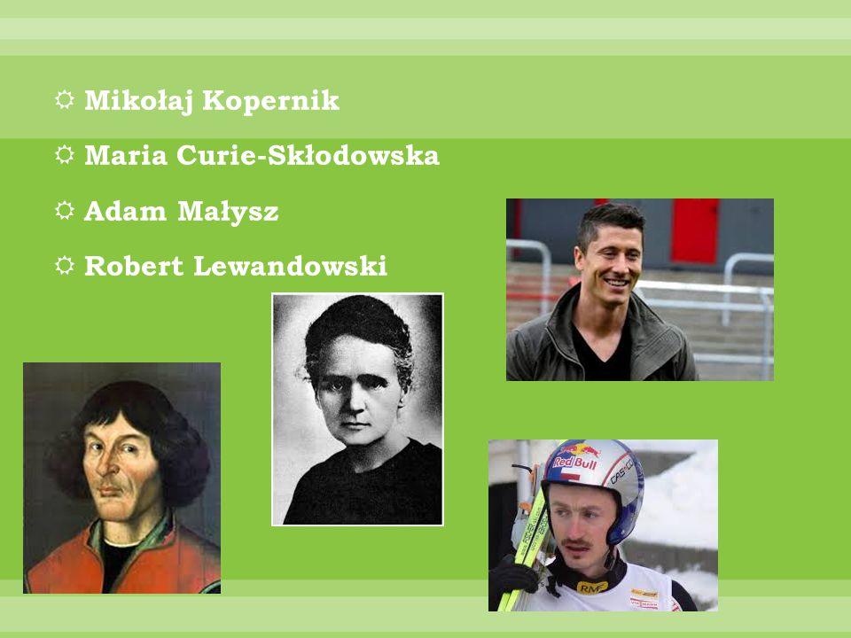 Mikołaj Kopernik Maria Curie-Skłodowska Adam Małysz Robert Lewandowski