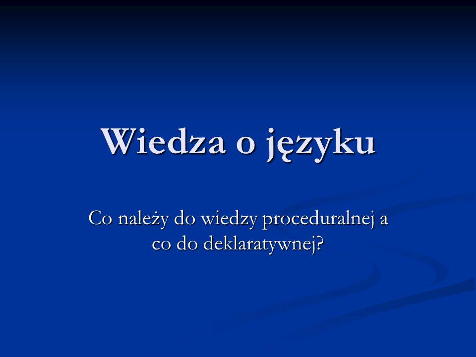 Co należy do wiedzy proceduralnej a co do deklaratywnej