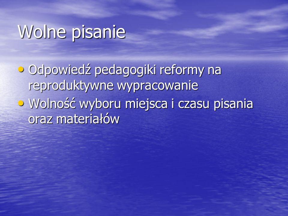 Wolne pisanie Odpowiedź pedagogiki reformy na reproduktywne wypracowanie.