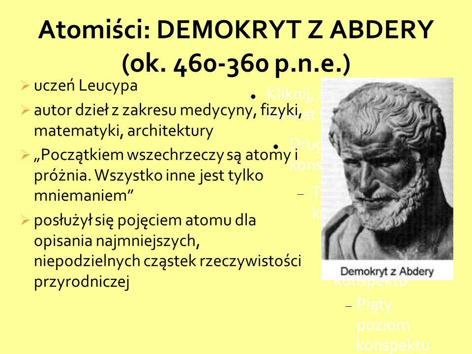 Atomiści: DEMOKRYT Z ABDERY (ok. 460-360 p.n.e.)