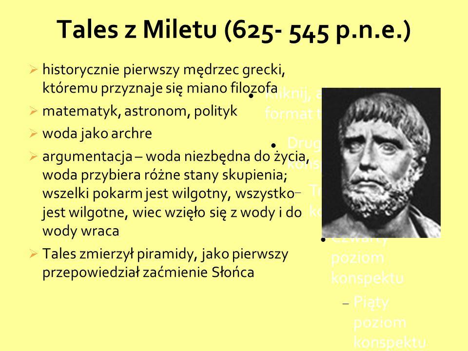 Tales z Miletu (625- 545 p.n.e.) historycznie pierwszy mędrzec grecki, któremu przyznaje się miano filozofa.