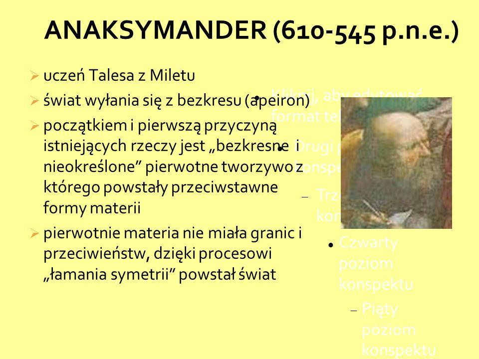 ANAKSYMANDER (610-545 p.n.e.) uczeń Talesa z Miletu