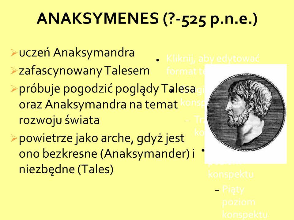 ANAKSYMENES ( -525 p.n.e.) uczeń Anaksymandra zafascynowany Talesem