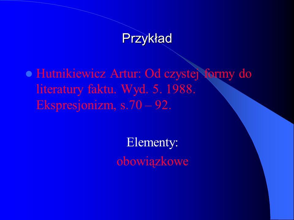 PrzykładHutnikiewicz Artur: Od czystej formy do literatury faktu. Wyd. 5. 1988. Ekspresjonizm, s.70 – 92.