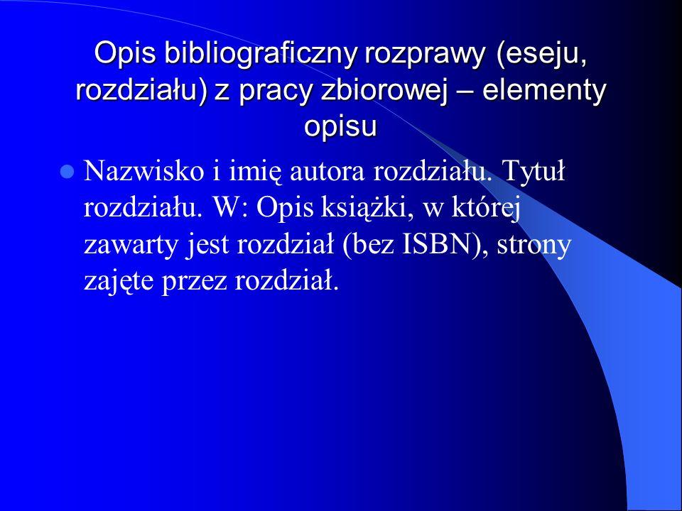 Opis bibliograficzny rozprawy (eseju, rozdziału) z pracy zbiorowej – elementy opisu