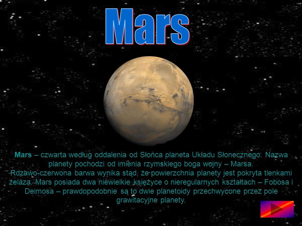 Mars Mars – czwarta według oddalenia od Słońca planeta Układu Słonecznego. Nazwa planety pochodzi od imienia rzymskiego boga wojny – Marsa.