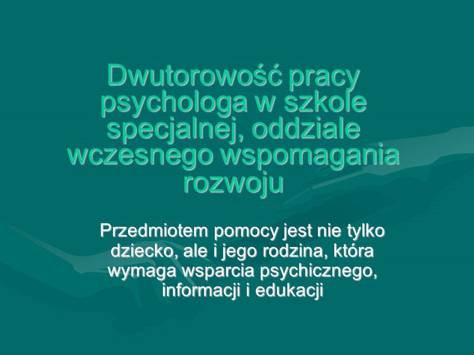 Dwutorowość pracy psychologa w szkole specjalnej, oddziale wczesnego wspomagania rozwoju