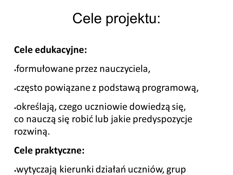 Cele projektu: Cele edukacyjne: formułowane przez nauczyciela,