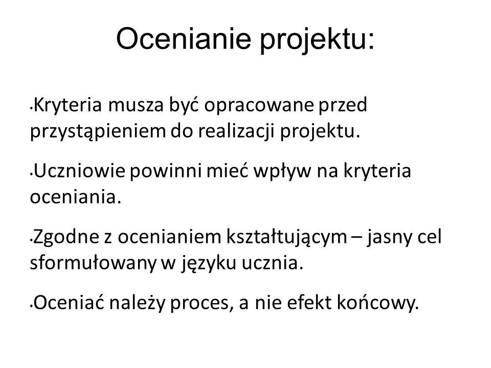 Ocenianie projektu: Kryteria musza być opracowane przed przystąpieniem do realizacji projektu.