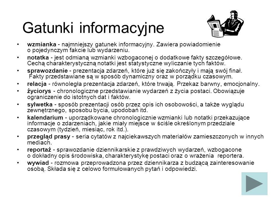 Gatunki informacyjne wzmianka - najmniejszy gatunek informacyjny. Zawiera powiadomienie o pojedynczym fakcie lub wydarzeniu.