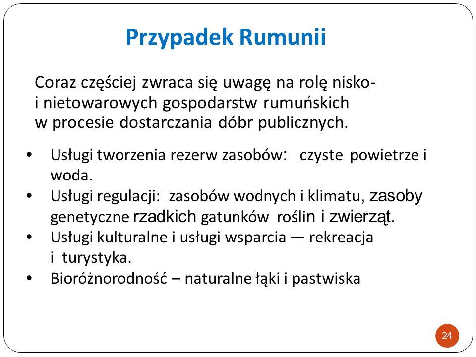 Przypadek Rumunii Coraz częściej zwraca się uwagę na rolę nisko- i nietowarowych gospodarstw rumuńskich w procesie dostarczania dóbr publicznych.