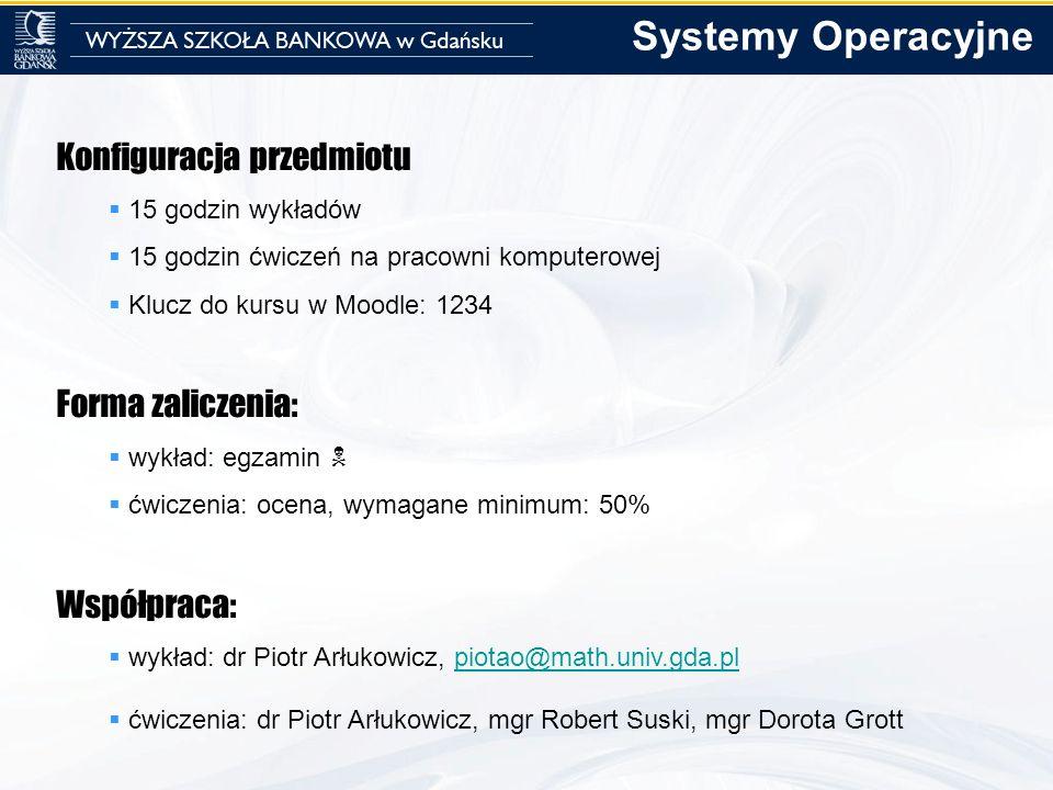 Systemy Operacyjne Konfiguracja przedmiotu Forma zaliczenia: