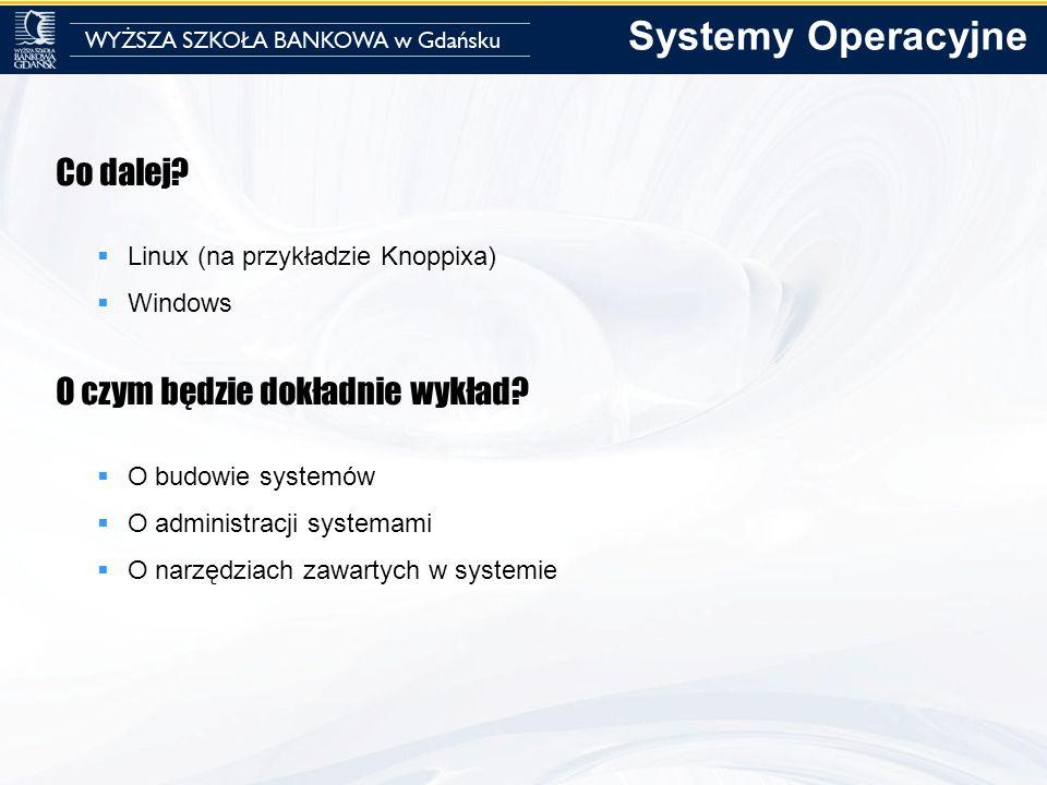 Systemy Operacyjne Co dalej O czym będzie dokładnie wykład
