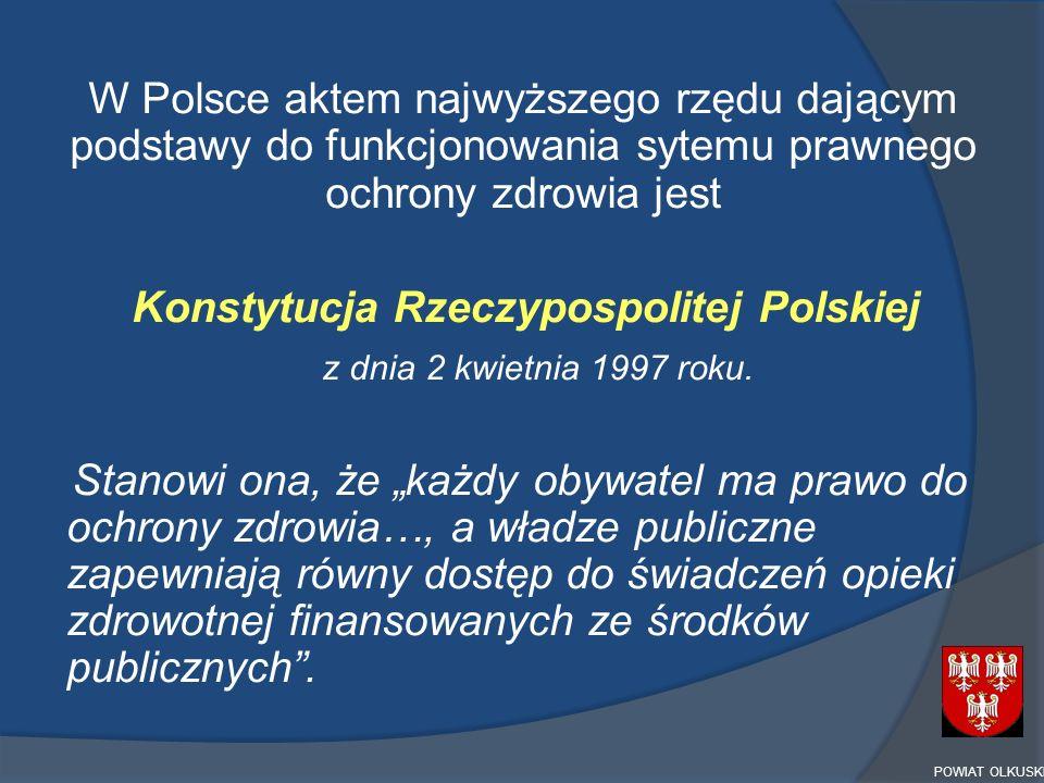 """W Polsce aktem najwyższego rzędu dającym podstawy do funkcjonowania sytemu prawnego ochrony zdrowia jest Konstytucja Rzeczypospolitej Polskiej z dnia 2 kwietnia 1997 roku. Stanowi ona, że """"każdy obywatel ma prawo do ochrony zdrowia…, a władze publiczne zapewniają równy dostęp do świadczeń opieki zdrowotnej finansowanych ze środków publicznych ."""