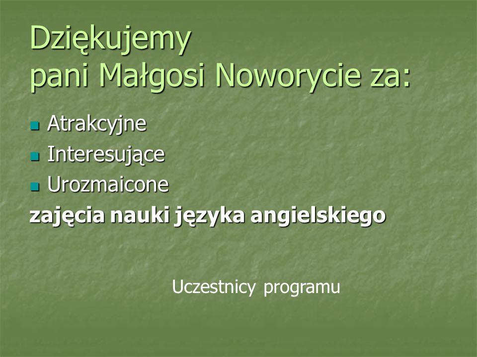 Dziękujemy pani Małgosi Noworycie za: