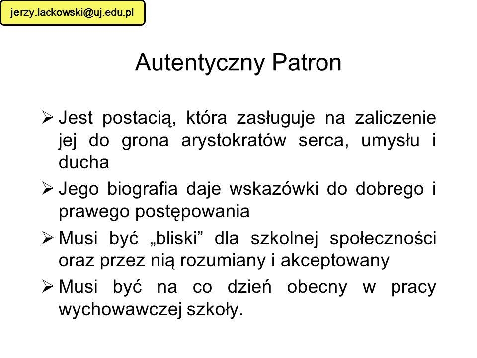 jerzy.lackowski@uj.edu.pl Autentyczny Patron. Jest postacią, która zasługuje na zaliczenie jej do grona arystokratów serca, umysłu i ducha.