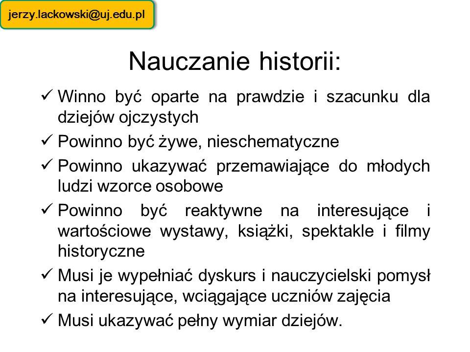 jerzy.lackowski@uj.edu.pl Nauczanie historii: Winno być oparte na prawdzie i szacunku dla dziejów ojczystych.