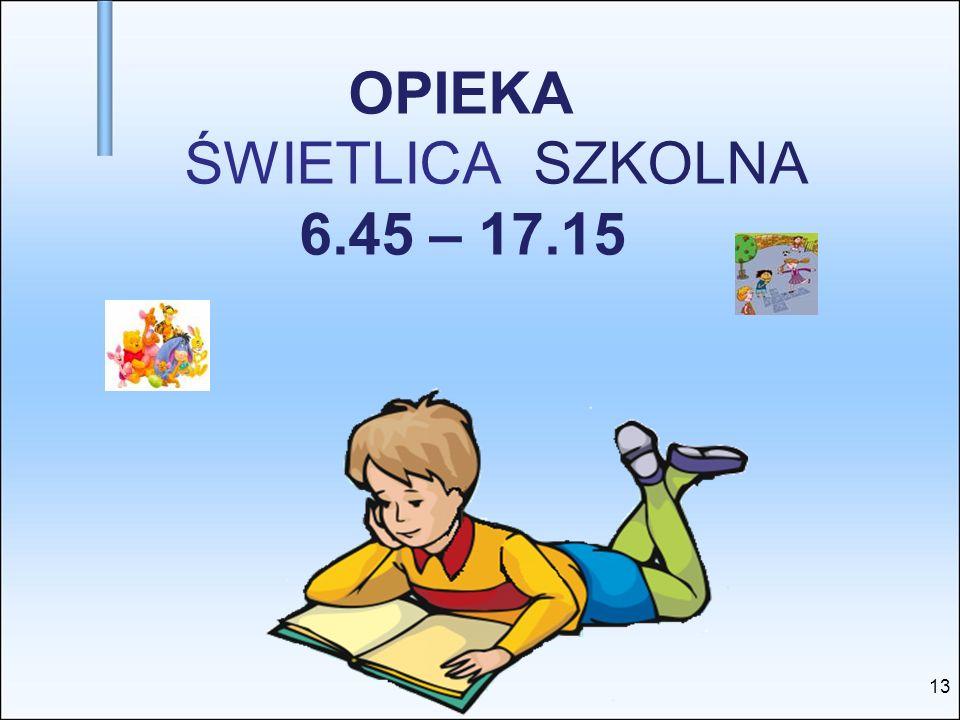 OPIEKA ŚWIETLICA SZKOLNA 6.45 – 17.15
