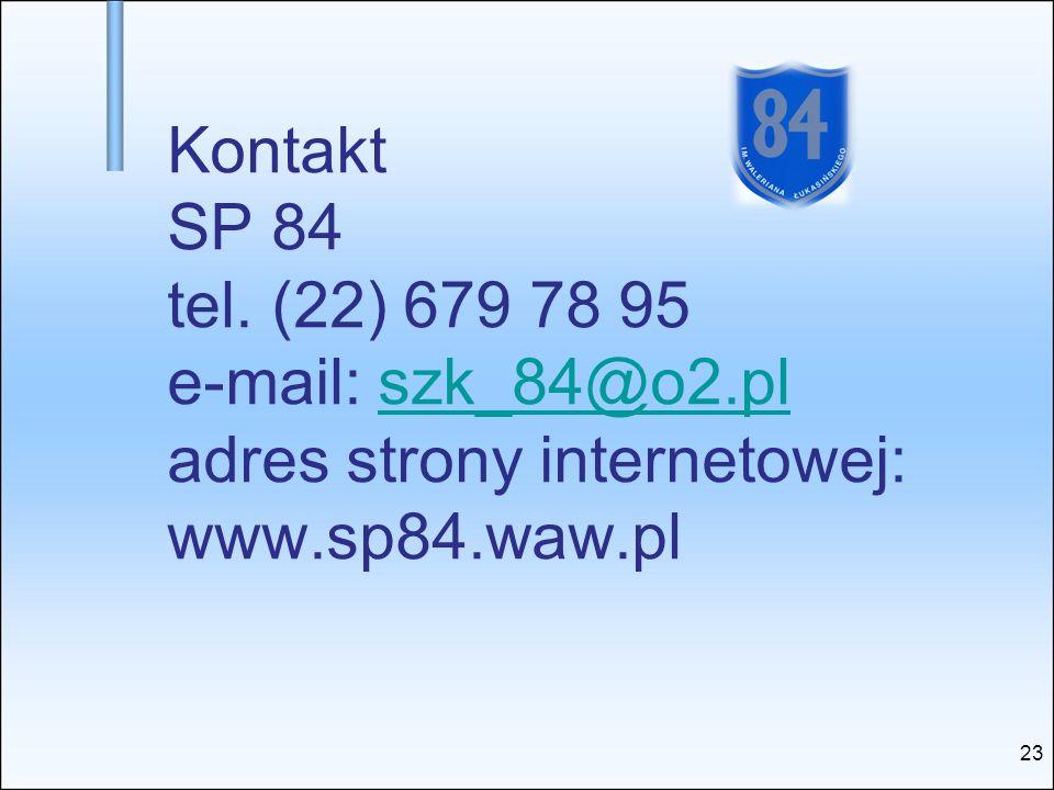 Kontakt SP 84 tel. (22) 679 78 95 e-mail: szk_84@o2