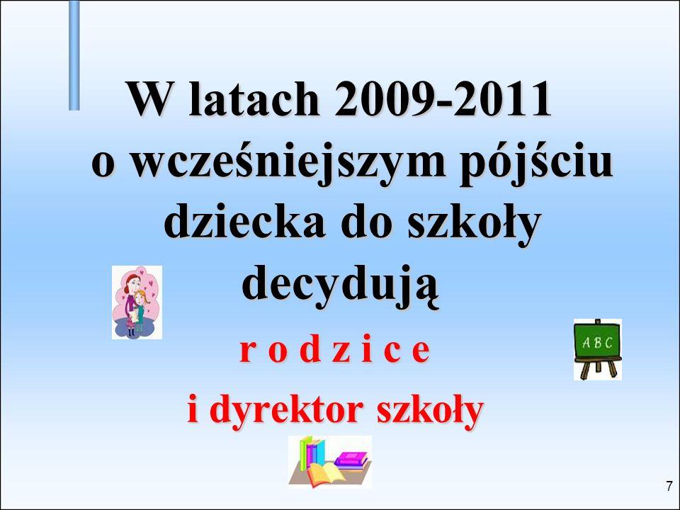 W latach 2009-2011 o wcześniejszym pójściu dziecka do szkoły