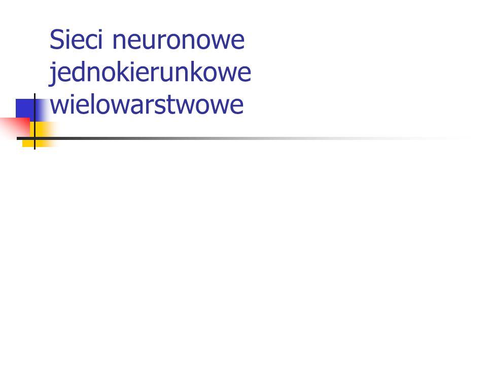 Sieci neuronowe jednokierunkowe wielowarstwowe