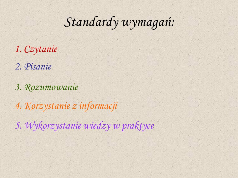 Standardy wymagań: 1. Czytanie 2. Pisanie 3. Rozumowanie
