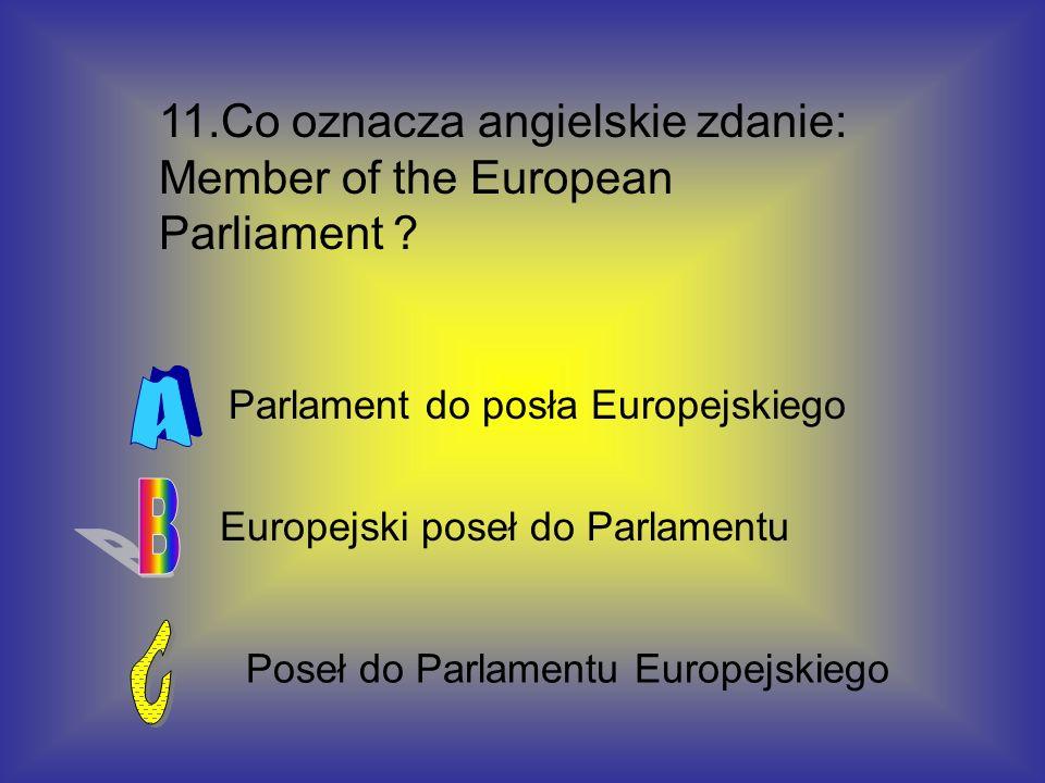 11.Co oznacza angielskie zdanie: Member of the European Parliament
