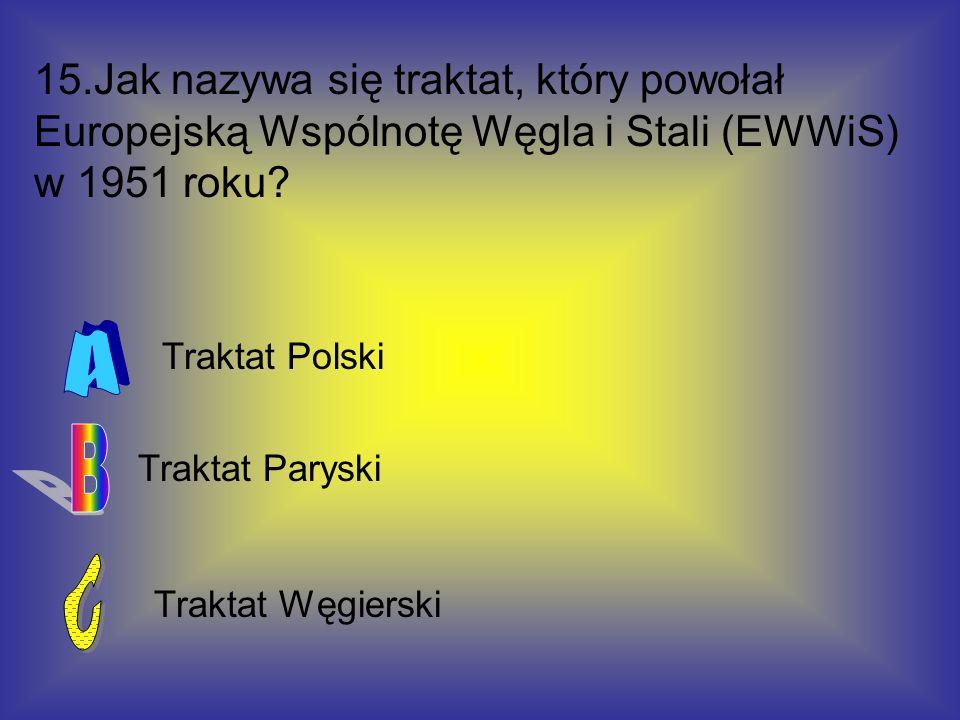 15.Jak nazywa się traktat, który powołał Europejską Wspólnotę Węgla i Stali (EWWiS) w 1951 roku