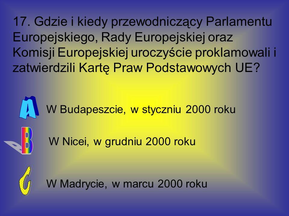 17. Gdzie i kiedy przewodniczący Parlamentu Europejskiego, Rady Europejskiej oraz Komisji Europejskiej uroczyście proklamowali i zatwierdzili Kartę Praw Podstawowych UE