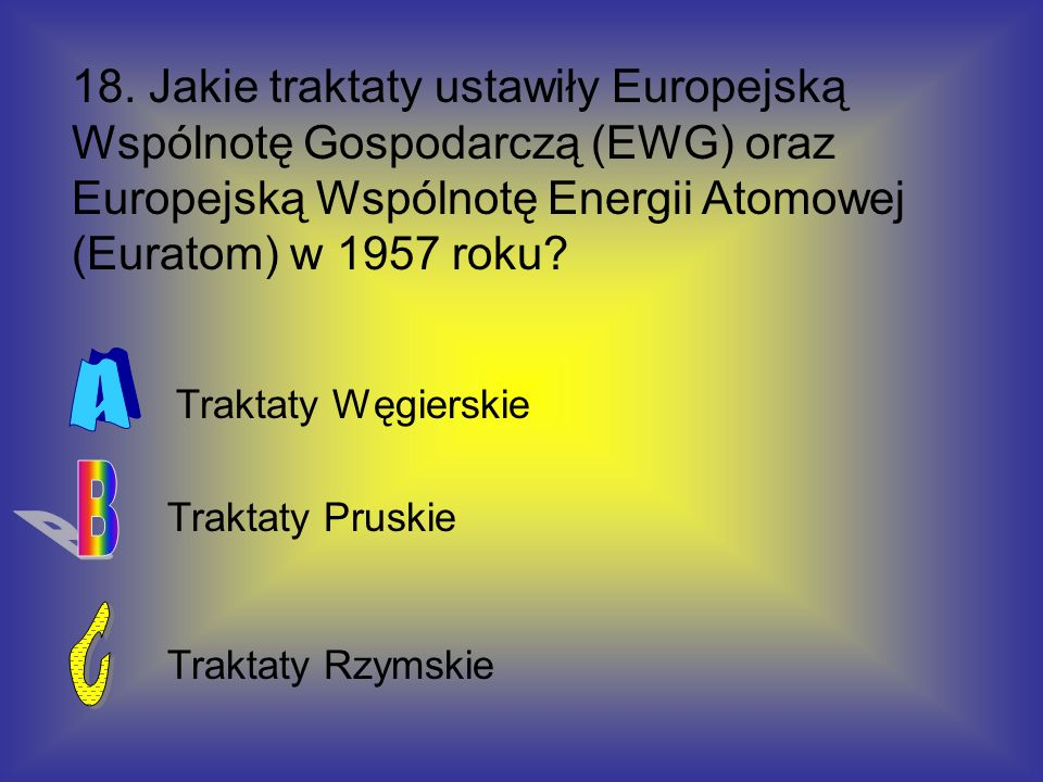 18. Jakie traktaty ustawiły Europejską Wspólnotę Gospodarczą (EWG) oraz Europejską Wspólnotę Energii Atomowej (Euratom) w 1957 roku