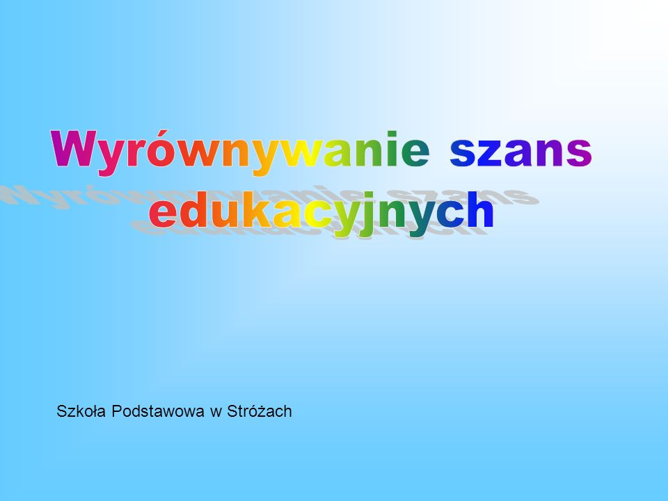 Wyrównywanie szans edukacyjnych Szkoła Podstawowa w Stróżach