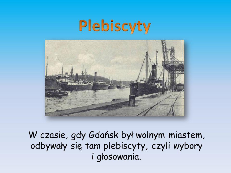 Plebiscyty W czasie, gdy Gdańsk był wolnym miastem, odbywały się tam plebiscyty, czyli wybory.