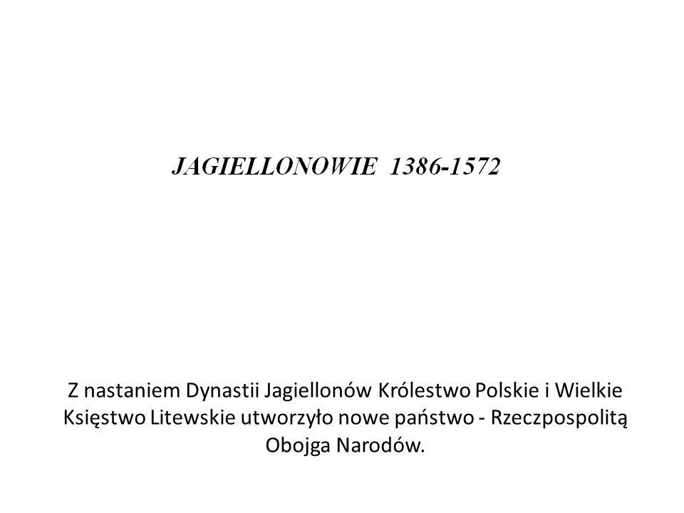 Z nastaniem Dynastii Jagiellonów Królestwo Polskie i Wielkie Księstwo Litewskie utworzyło nowe państwo - Rzeczpospolitą Obojga Narodów.